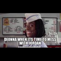 DEONNA WHEN ITS TIME TO MESS WITH JORDAN
