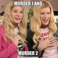 MURDER 1 AND MURDER 2