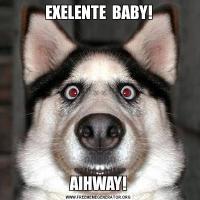 EXELENTE  BABY!AIHWAY!