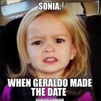 SONIA:WHEN GERALDO MADE THE DATE
