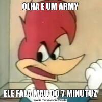 OLHA E UM ARMYELE FALA MAU DO 7 MINUTUZ