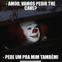- AMOR, VAMOS PEDIR THE CAVE?- PEDE UM PRA MIM TAMBÉM!