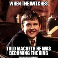 WHEN THE WITCHESTOLD MACBETH HE WAS BECOMING THE KING