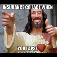 INSURANCE CO FACE WHEN YOU LAPSE