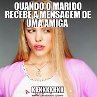 QUANDO O MARIDO RECEBE A MENSAGEM DE UMA AMIGA KKKKKKKKK