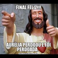 FINAL FELIZ!!!AURÉLIA PERDOOU E FOI PERDOADA.