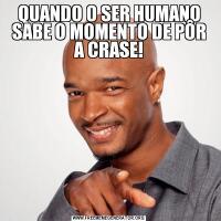 QUANDO O SER HUMANO SABE O MOMENTO DE PÔR A CRASE!