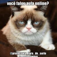você falou aula online?@professora_fora_de_serie