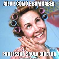AI! AI! COMO É BOM SABERPROFESSOR SAULO DIRETOR