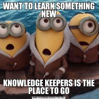 WANT TO LEARN SOMETHING NEWKNOWLEDGE KEEPERS IS THE PLACE TO GO