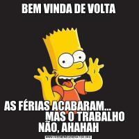 BEM VINDA DE VOLTAAS FÉRIAS ACABARAM...                           MAS O TRABALHO NÃO, AHAHAH