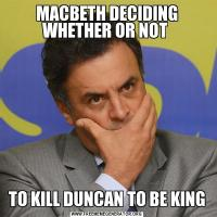 MACBETH DECIDING WHETHER OR NOT TO KILL DUNCAN TO BE KING