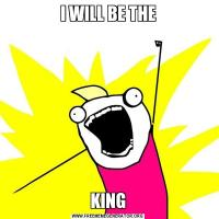 I WILL BE THEKING
