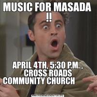 MUSIC FOR MASADA   !!APRIL 4TH, 5:30 P.M. , CROSS ROADS COMMUNITY CHURCH