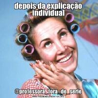 depois da explicação individual@professora_fora_de_serie