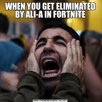 WHEN YOU GET ELIMINATED BY ALI-A IN FORTNITE
