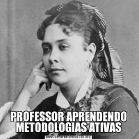 PROFESSOR APRENDENDO METODOLOGIAS ATIVAS