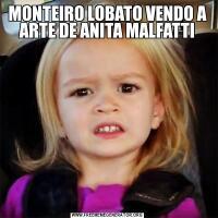 MONTEIRO LOBATO VENDO A ARTE DE ANITA MALFATTI
