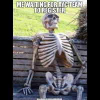 ME WAITING FOR AYC TEAM TO REGISTER
