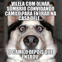 VILELA COM OLHAR SOMBRIO CONVIDANDO CAMILO PARA ENTRAR NA CASA DELE...O CAMILO DEPOIS QUE ENTROU:
