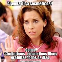 Alguma dica cosméticos? Segue @keilatimes_cosmeticos.Dicas gratuitas todos os dias.