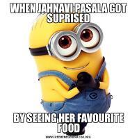 WHEN JAHNAVI PASALA GOT SUPRISEDBY SEEING HER FAVOURITE FOOD