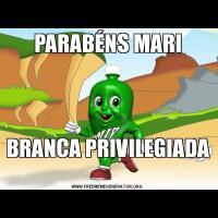 PARABÉNS MARIBRANCA PRIVILEGIADA
