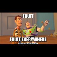 FRUITFRUIT EVERYWHERE