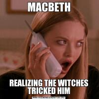 MACBETHREALIZING THE WITCHES TRICKED HIM