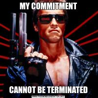 MY COMMITMENTCANNOT BE TERMINATED