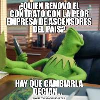 ¿QUIEN RENOVO EL CONTRATO CON LA PEOR EMPRESA DE ASCENSORES DEL PAIS?HAY QUE CAMBIARLA DECIAN...