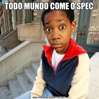 TODO MUNDO COME O SPEC