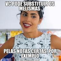 VC PODE SUBSTITUIR OS MELISMAS PELAS NOTAS CERTAS, POR EXEMPLO
