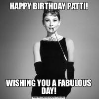 HAPPY BIRTHDAY PATTI!WISHING YOU A FABULOUS DAY!