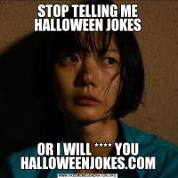 STOP TELLING ME HALLOWEEN JOKESOR I WILL **** YOU HALLOWEENJOKES.COM