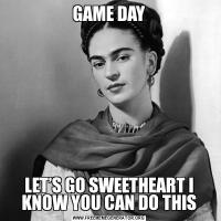 GAME DAYLET'S GO SWEETHEART I KNOW YOU CAN DO THIS