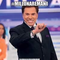 #MILLONAREMAN1