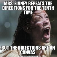 MRS. FINNEY REPEATS THE DIRECTIONS FOR THE TENTH TIMEBUT THE DIRECTIONS ARE ON CANVAS