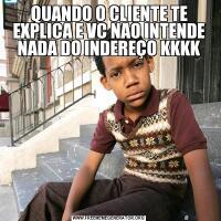 QUANDO O CLIENTE TE EXPLICA E VC NAO INTENDE NADA DO INDEREÇO KKKK