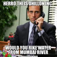 HERRO THI IS DHILLON INC WOULD YOU RIKE WATER FROM MUMBAI RIVER