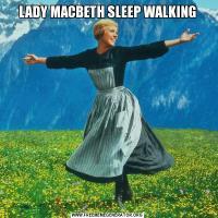 LADY MACBETH SLEEP WALKING