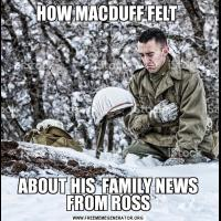 HOW MACDUFF FELT ABOUT HIS  FAMILY NEWS FROM ROSS