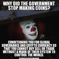 WHY DID THE GOVERNMENT STOP MAKING COINS?CONDITIONING YOU FOR GLOBAL GOVERNANCE AND CRYPTO CURRENCY SO THAT YOU CANNOT BUY SELL OR TRADE WITHOUT A MARK OF THEIR SYSTEM TO CONTROL THE WORLD.