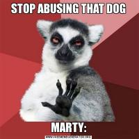 STOP ABUSING THAT DOGMARTY: