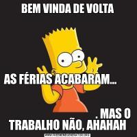 BEM VINDA DE VOLTAAS FÉRIAS ACABARAM...                                                                                                                                             . MAS O TRABALHO NÃO, AHAHAH