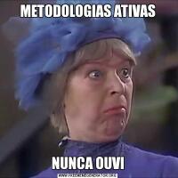 METODOLOGIAS ATIVASNUNCA OUVI
