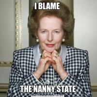 I BLAME THE NANNY STATE