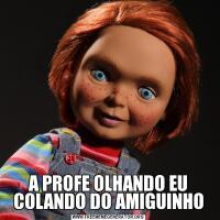 A PROFE OLHANDO EU COLANDO DO AMIGUINHO