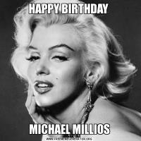 HAPPY BIRTHDAY MICHAEL MILLIOS