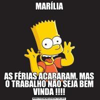MARÍLIAAS FÉRIAS ACABARAM, MAS O TRABALHO NÃO SEJA BEM VINDA !!!!